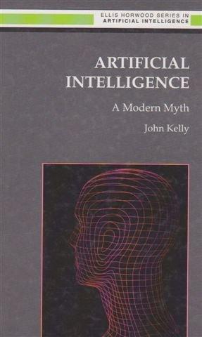 Artificial Intelligence: A Modern Myth (Ellis Horwood Series in Artificial Intelligence)