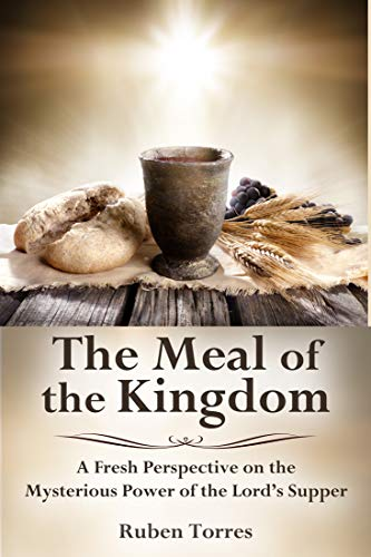 The Meal of the Kingdom: A Fresh Perspective on the Mysterious Power of the Lord's Supper (English Edition)