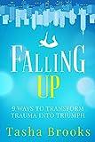 Falling Up: 9 Ways to Transform Trauma into Triumph