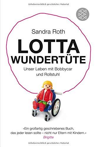 Lotta Wundertüte: Unser Leben mit Bobbycar und Rollstuhl