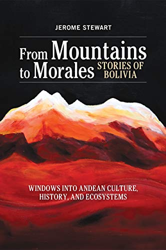From Mountains to Morales, Stories of Bolivia: Windows Into Andean Culture, History, and Ecosystems (English Edition)