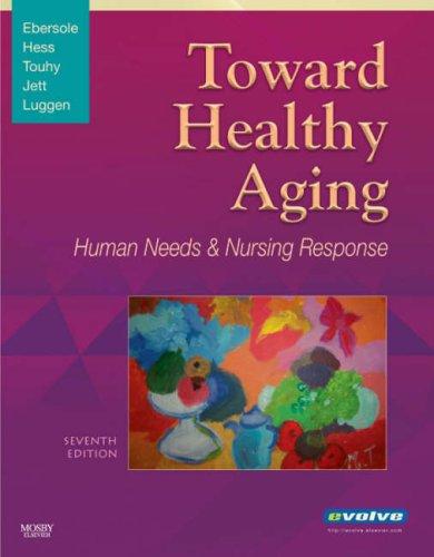 Toward Healthy Aging: Human Needs and Nursing Response...