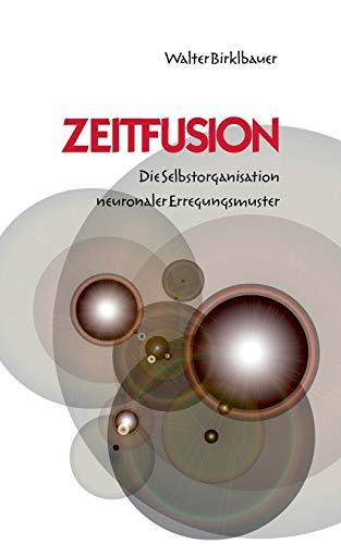 Zeitfusion: Die Selbstorganisation neuronaler Erregungsmuster