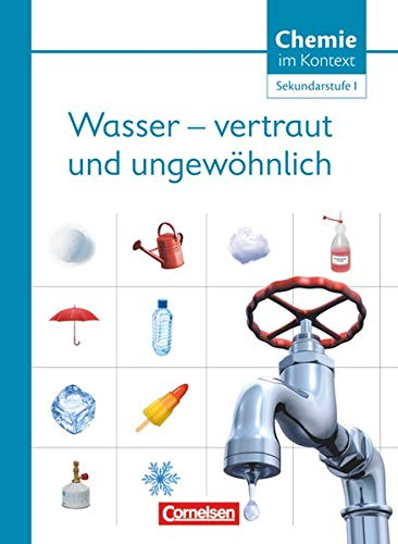 Chemie im Kontext . Themenheft 5. Wasser - vertraut und ungewöhnlich! Westliche Bundesländer: Sekundarstufe I: Wasser - vertraut und ungewöhnlich! - Themenheft 5