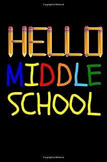 Hello Middle School: Goodbye Elementary Hello Middle School   Blank Lined Journal
