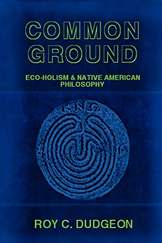 Compare Textbook Prices for Common Ground: Eco-Holism and Native American Philosophy null Edition ISBN 9781435717381 by Dudgeon, Roy C.