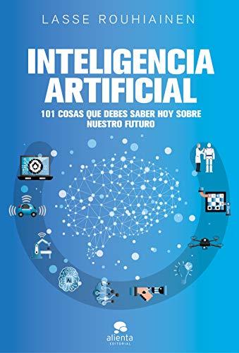 Inteligencia artificial: 101 cosas que debes saber hoy sobre nuestro futuro (Alienta)