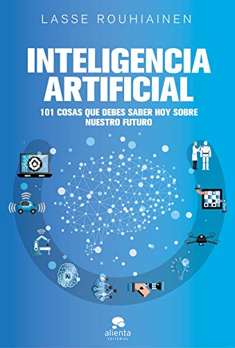 Inteligencia artificial: 101 cosas que debes saber hoy sobre ...