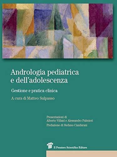 Andrologia pediatrica e dell'adolescenza. Gestione e pratica clinica