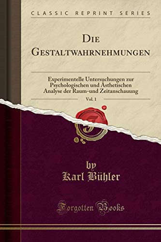 Die Gestaltwahrnehmungen, Vol. 1: Experimentelle Untersuchungen zur Psychologischen und Ästhetischen Analyse der Raum-und Zeitanschauung (Classic Reprint)