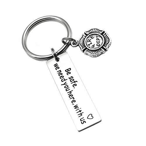 Keychain for Husband Father Son Be Safe We Need You Here with Us United States Army Navy Firefighter Police Marine Corps Coast Guard Valentine's Day Father's Day Graduation Gifts (Fire Dept)