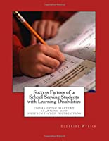Success Factors of a School Serving Students with Learning Disabilities: Emphasizing Mastery Learning and Differentiated Instruction