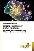 MARIAGE ANDROIDE/ BODAS ANDROID: Vivre Avec une Femme Androïde/ Viviendo Con una Mujer Android