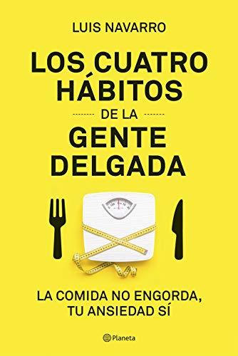 Los 4 hábitos de la gente delgada: La comida no engorda, tu ansiedad sí (Prácticos)