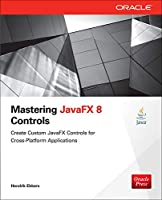 Mastering JavaFX 8 Controls (Oracle (McGraw-Hill))