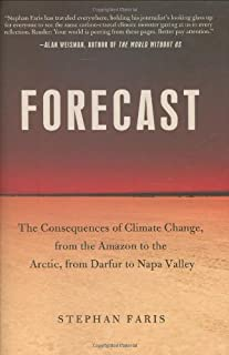 Forecast: The Consequences of Climate Change, from the Amazon to the Arctic, from Darfur to Napa Valley