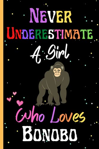 Never Underestimate A Girl Who Loves Bonobo: Cute Bonobo Lovers Lined Notebook Journal. Perfect Christmas, Birthday And Thanksgiving Gift Ideas. Best Bonobo Notebook For Diary, Taking Notes And Others. Vol-02