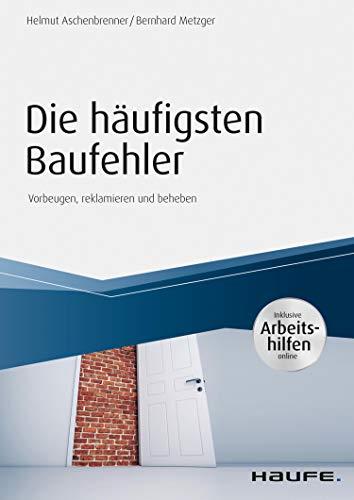 Die häufigsten Baufehler - inkl. Arbeitshilfen online: Vorbeugen, reklamieren und beheben (Haufe Fachbuch)