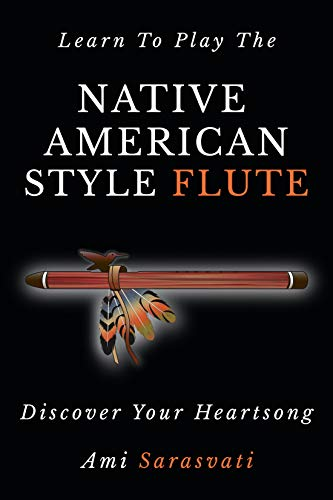 Learn To Play The Native American Style Flute: Discover Your Heartsong (English Edition)