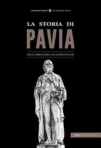 La storia di Pavia. Dalla preistoria ai giorni nostri