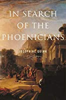 In Search of the Phoenicians (Miriam S. Balmuth Lectures in Ancient History and Archaeology)