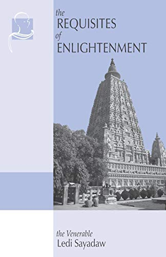 The Requisites of Enlightenment: A Manual by the Venerable Ledi Sayadaw