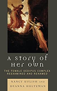 A Story of Her Own: The Female Oedipus Complex Reexamined and Renamed by Nancy Kulish (2008-08-15)