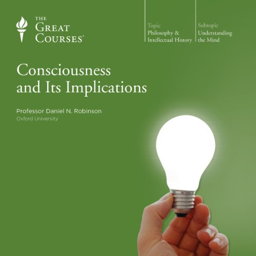 Consciousness and Its Implications                   By:                                                                                                                                 Daniel N. Robinson,                                                                                        The Great Courses                               Narrated by:                                                                                                                                 Daniel N. Robinson                      Length: 6 hrs and 7 mins     3 ratings     Overall 4.0