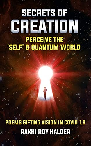 Secrets of Creation (Illustrated): Perceive the 'Self' & Quantum World. Poems Gifting Vision in COVI