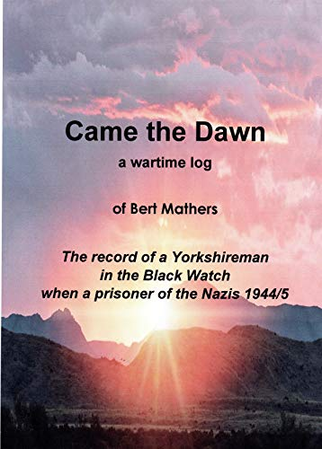 Came the Dawn: The Diary of a Yorkshireman in the Black Watch when a Prisoner of War of the Nazis 1944/5 (English Edition)