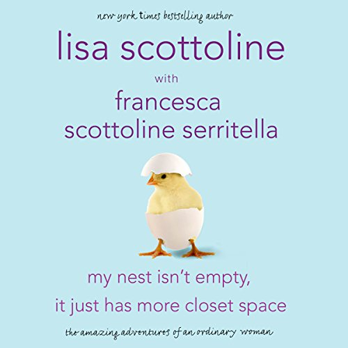 My Nest Isn't Empty, It Just Has More Closet Space     The Amazing Adventures of an Ordinary Woman              Written by:                                                                                                                                 Lisa Scottoline,                                                                                        Francesca Scottoline Serritella                               Narrated by:                                                                                                                                 Lisa Scottoline,                                                                                        Francesca Scottoline Serritella                      Length: 4 hrs and 51 mins     Not rated yet     Overall 0.0