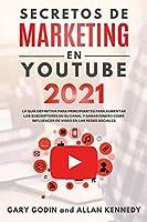 SECRETOS DE MARKETING EN YOUTUBE 2021 La Guía Definitiva Para Principiantes Para Aumentar Los Suscriptores En Su Canal y Ganar Dinero Como Influencer De Video En Las Redes Sociales