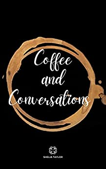 Coffee and Conversations by [Shelia Taylor]