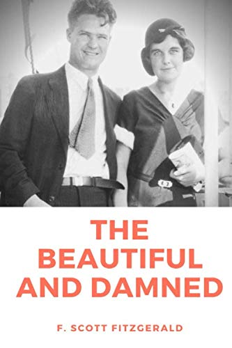 The Beautiful and the Damned: A F. Scott Fitzgerald novel portraying New York café society and the American Eastern elite during the Jazz Age before and after the Great War and in the early 1920s
