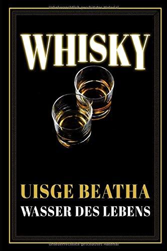 WHISKY | UISGE BEATHA | WASSER DES LEBENS: Bewertungsbuch Whisky-Tasting | 50 Seiten mit vordefinierte Feldern und zusätzlich 50 linierte Seiten für ... Geschmack eines Whiskys aus einer Verkostung.