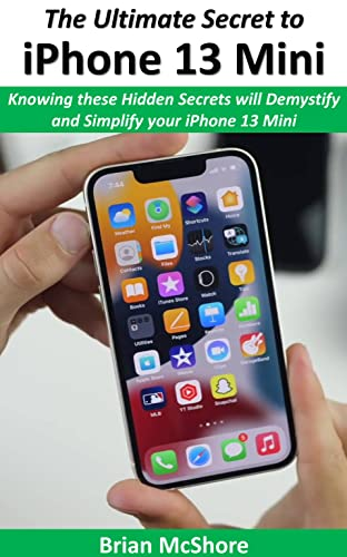 The Ultimate Secret to iPhone 13 Mini : Knowing these Hidden Secrets will Demystify and Simplify your iPhone 13 Mini (English Edition)
