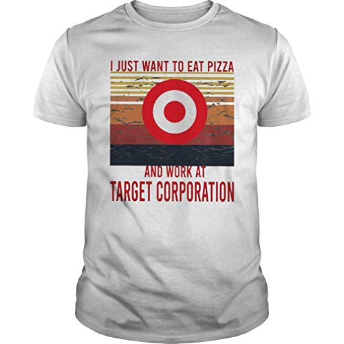 I Just Want To Eat Pizza Target Corporation Pizza and Work At Tar.Get Corpo.Ration Vintage Shirt - Front Print T-Shirt For Men and Women