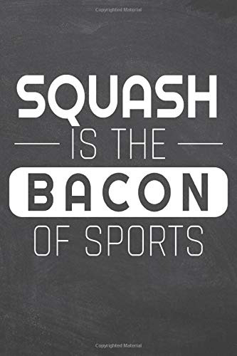 Squash is the Bacon of Sports: Squash Notebook or Journal - Size 6 x 9 - 110 Dotted Pages - Office Equipment, Supplies - Funny Squash Gift Idea for Christmas or Birthday