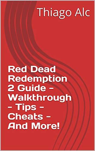 Red Dead Redemption 2 Guide - Walkthrough - Tips - Cheats - And More! (English Edition)