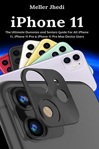 iPhone 11: The Ultimate Dummies and Seniors Guide For All iPhone 11, iPhone 11 Pro & iPhone 11 Pro Max Device Users