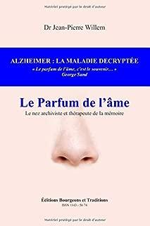 ALZHEIMER : LA MALADIE DECRYPTEE: LE PARFUM DE L'AME (French Edition)