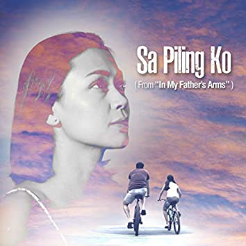 """Sa Piling Ko (From """"in My Father's Arms"""")"""