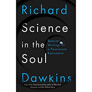 Science in the Soul     Selected Writings of a Passionate Rationalist              By:                                                                                                                                 Richard Dawkins                               Narrated by:                                                                                                                                 Richard Dawkins,                                                                                        Lalla Ward,                                                                                        Gillian Somerscales                      Length: 14 hrs and 40 mins     455 ratings     Overall 4.6