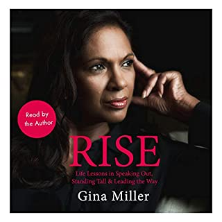 Rise     Life Lessons in Speaking Out, Standing Tall & Leading the Way               By:                                                                                                                                 Gina Miller                               Narrated by:                                                                                                                                 Gina Miller                      Length: 7 hrs and 17 mins     35 ratings     Overall 4.9