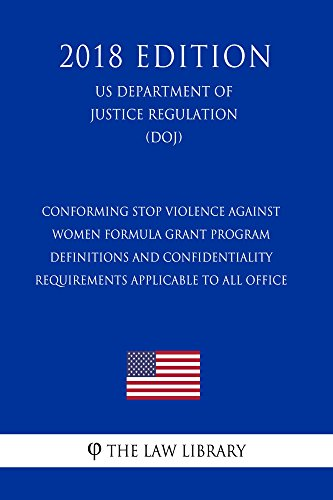 Conforming STOP Violence Against Women Formula Grant Program - Definitions and Confidentiality Requirements Applicable to All Office (US Department of ... (DOJ) (2018 Edition) (English Edition)