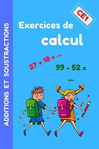 Exercices de Calcul CE1 - Additions et Soustractions: Livre d'Exercices de Maths avec Corrections pour être Fort en Mathématiques - Méthode Progressive avec plus de 260 Calculs Variés (MATHS CE1)
