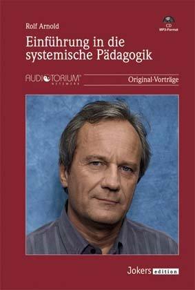 Rolf Arnold: Einführung in die systemische Pädagogik - MP3-CD – 2017M