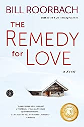 Books Set in Maine: The Remedy for Love: A Novel by Bill Roorbach. Visit www.taleway.com to find books from around the world. maine books, maine novels, maine literature, maine fiction, maine authors, best books set in maine, popular books set in maine, books about maine, maine reading challenge, maine reading list, augusta books, portland books, bangor books, maine books to read, books to read before going to maine, novels set in maine, books to read about maine, maine packing list, maine travel, maine history, maine travel books