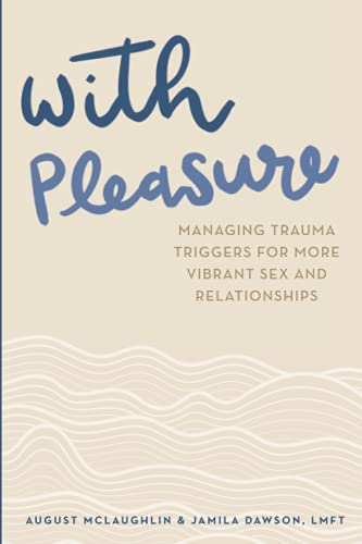 Image of With Pleasure: Managing Trauma Triggers for More Vibrant Sex and Relationships