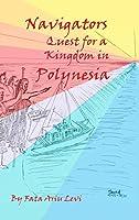 Navigators Quest For A Kingdom In Polynesia